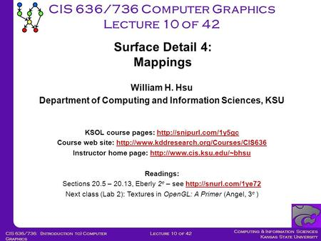 Computing & Information Sciences Kansas State University Lecture 10 of 42CIS 636/736: (Introduction to) Computer Graphics CIS 636/736 Computer Graphics.