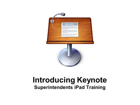 Introducing Keynote Superintendents iPad Training.