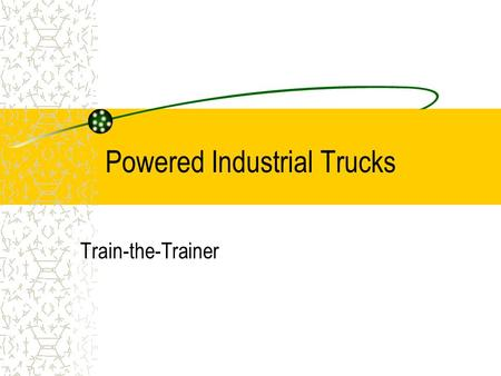 Powered Industrial Trucks Train-the-Trainer. OVERVIEW Operators are responsible to recognize hazards and avoid potential accidents. Powered industrial.