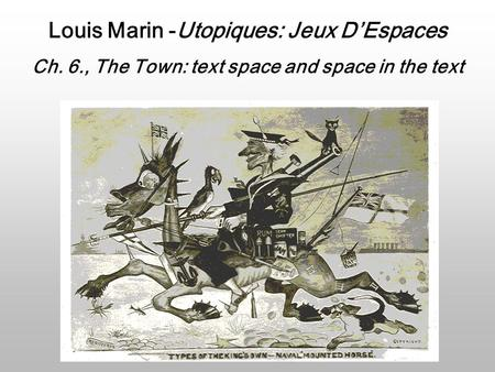 Louis Marin -Utopiques: Jeux D'Espaces Ch. 6., The Town: text space and space in the text.