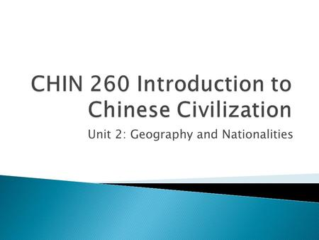 Unit 2: Geography and Nationalities.  China Geography (3:38)  QbmzRCfrAhttp://www.youtube.com/watch?v=7X QbmzRCfrA 
