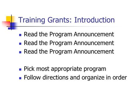 Training Grants: Introduction Read the Program Announcement Pick most appropriate program Follow directions and organize in order.