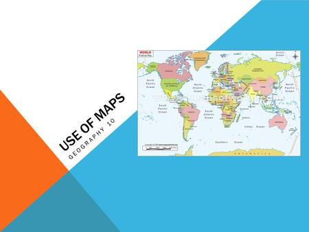 USE OF MAPS GEOGRAPHY 10. WHAT IS A MAP? A map is a representation of Earth's features drawn on a flat surface. Unlike Photographs, maps cannot show what.