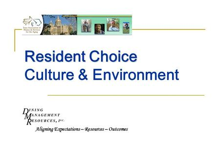 Resident Choice Resident Choice Culture & Environment Aligning Expectations – Resources – Outcomes.