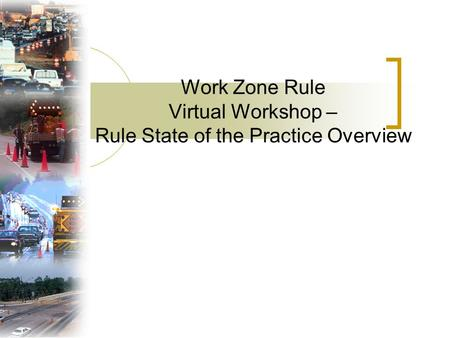 Work Zone Rule Virtual Workshop – Rule State of the Practice Overview.
