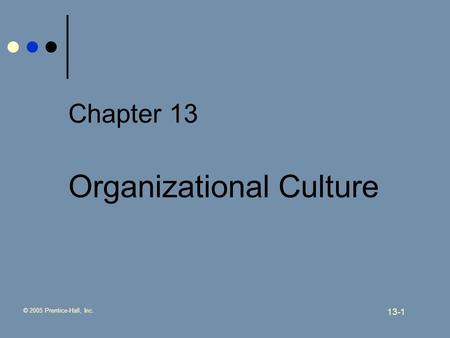 © 2005 Prentice-Hall, Inc. 13-1 Chapter 13 Organizational Culture.