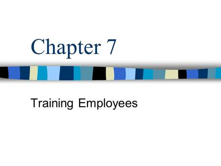 Chapter 7 Training Employees. MGMT 422 - Chapter 7 Training Linked to Organizational Needs Training –An organization's planned efforts to help employees.