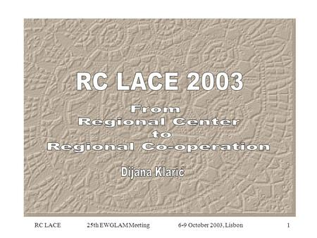 RC LACE 25th EWGLAM Meeting 6-9 October 2003, Lisbon1.
