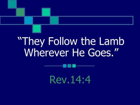 """They Follow the Lamb Wherever He Goes."" Rev.14:4."