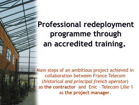 Professional redeployment programme through an accredited training. Main steps of an ambitious project achieved in collaboration between France Telecom.