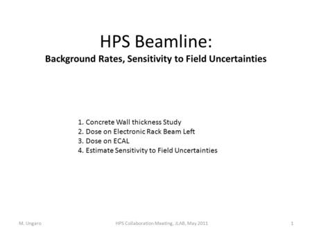 HPS Beamline: Background Rates, Sensitivity to Field Uncertainties M. Ungaro1HPS Collaboration Meeting, JLAB, May 2011 1.Concrete Wall thickness Study.
