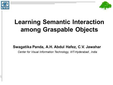 IIIT Hyderabad Learning Semantic Interaction among Graspable Objects Swagatika Panda, A.H. Abdul Hafez, C.V. Jawahar Center for Visual Information Technology,