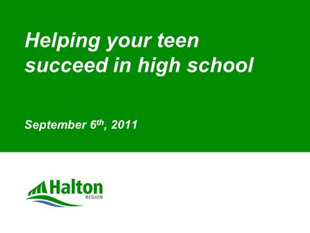 Helping your teen succeed in high school September 6 th, 2011.