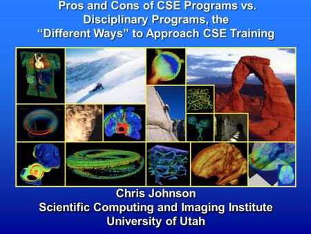 Chris Johnson Scientific Computing and Imaging Institute University of Utah Chris Johnson Scientific Computing and Imaging Institute University of Utah.