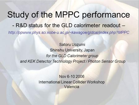 Study of the MPPC performance - R&D status for the GLD calorimeter readout –  Nov 6-10.