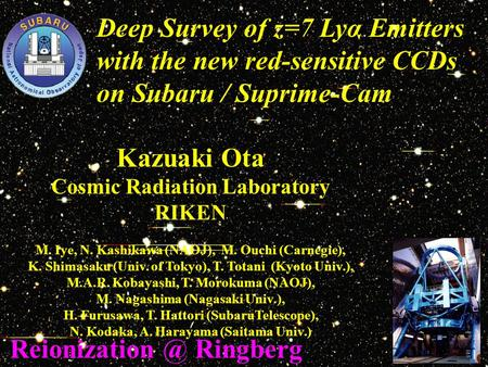 Deep Survey of z=7 Lyα Emitters with the new red-sensitive CCDs on Subaru / Suprime-Cam Kazuaki Ota Cosmic Radiation Laboratory RIKEN M. Iye, N. Kashikawa.