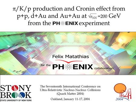  /K/p production and Cronin effect from p+p, d+Au and Au+Au at  s NN =200 GeV from the PHENIX experiment Felix Matathias for the collaboration The Seventeenth.