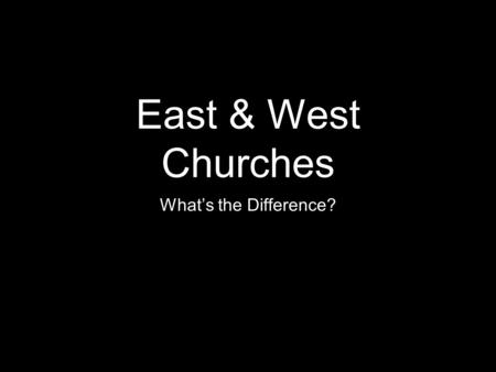 East & West Churches What's the Difference?. I. Background A. 395 A.D. the empire is divided under the sons of Theodosius I B. Germanic tribes invaded.
