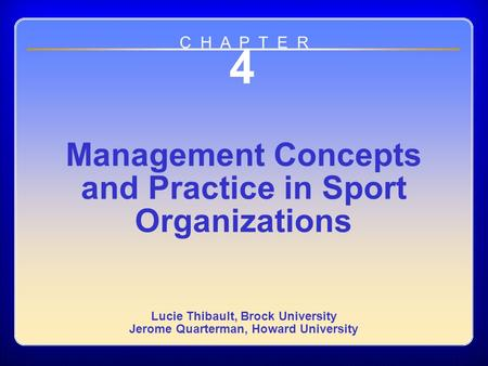 Chapter 4 4 Management Concepts and Practice in Sport Organizations Lucie Thibault, Brock University Jerome Quarterman, Howard University C H A P T E R.