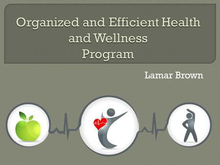 Lamar Brown TTo make our wellness program more organized TTo track and keep record of our clients fitness progress EEfficiently prescribe nutritional.