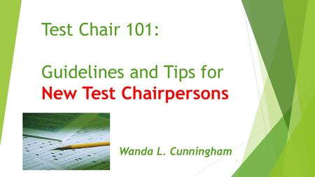 Test Chair 101: Guidelines and Tips for New Test Chairpersons Wanda L. Cunningham 1.