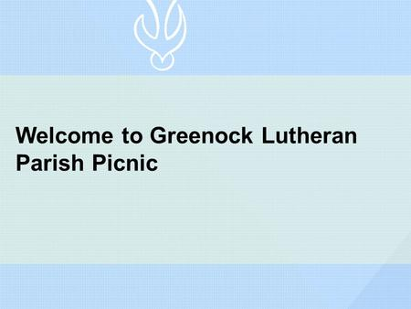 Welcome to Greenock Lutheran Parish Picnic. Welcome by Parish Representative.