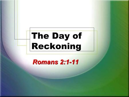 The Day of Reckoning Romans 2:1-11. 2 Day of Reckoning Matthew 12:36-37 To settle accounts with, to judge To settle accounts with, to judge To give an.