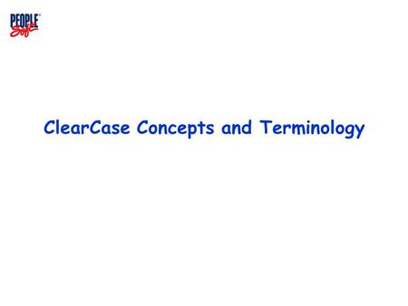 ClearCase Concepts and Terminology. ClearCase Concepts & Terminology  VOB  Element  Version, Version Tree  Meta data  Branch  View  View private.