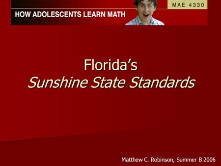 Florida's Sunshine State Standards Matthew C. Robinson, Summer B 2006.