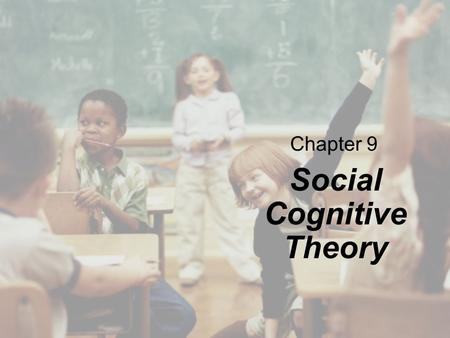 Chapter 9 Social Cognitive Theory. Copyright © Cengage Learning. All rights reserved. 9 | 2 Overview The Triadic Reciprocal Causation Model Self-Control,