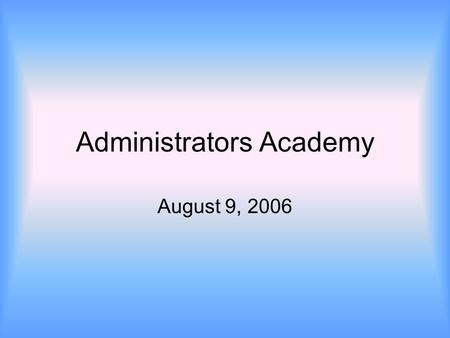 Administrators Academy August 9, 2006. Closing the Achievement Gap.