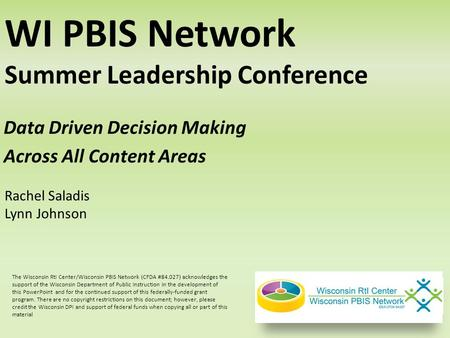 Data Driven Decision Making Across All Content Areas WI PBIS Network Summer Leadership Conference Rachel Saladis Lynn Johnson The Wisconsin RtI Center/Wisconsin.