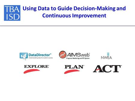Using Data to Guide Decision-Making and Continuous Improvement.