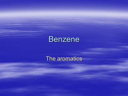 Benzene The aromatics. Benzene  Benzene and its derivatives are part of a special group called aromatics.  When it is a substituent group it is called.