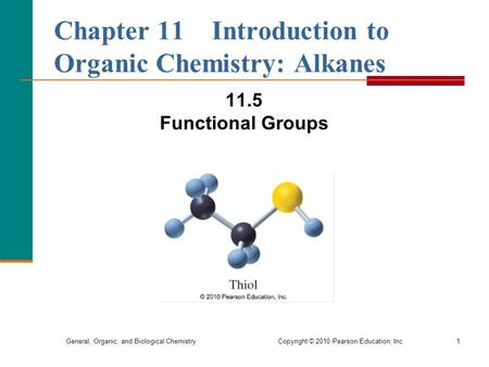 General, Organic, and Biological Chemistry Copyright © 2010 Pearson Education, Inc.1 Chapter 11 Introduction to Organic Chemistry: Alkanes 11.5 Functional.