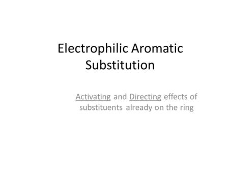 Electrophilic Aromatic Substitution Activating and Directing effects of substituents already on the ring.
