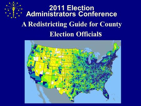 2011 Election Administrators Conference A Redistricting Guide for County Election Official s.