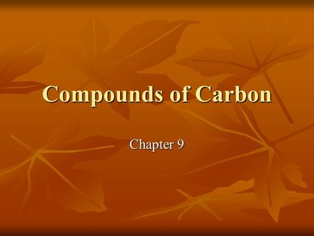 Compounds of Carbon Chapter 9. Carbon Over seven million compounds containing carbon are known. Over seven million compounds containing carbon are known.