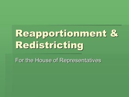 Reapportionment & Redistricting For the House of Representatives.