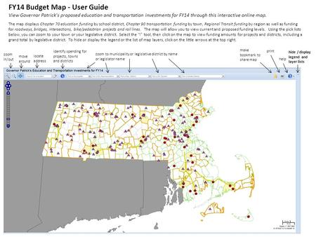 FY14 Budget Map - User Guide View Governor Patrick's proposed education and transportation investments for FY14 through this interactive online map. The.