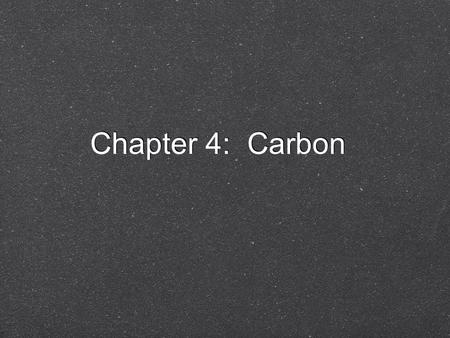 Chapter 4: Carbon. Carbon Overview: Carbon—The Backbone of Biological Molecules All living organisms are made up of chemicals based mostly on the element.