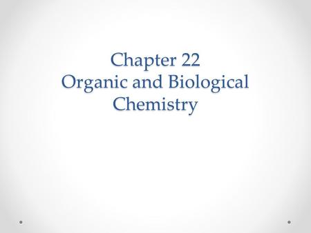 Chapter 22 Organic and Biological Chemistry. Organic Chemistry Organic Chemistry The chemistry of carbon compounds. Carbon has the ability to form long.