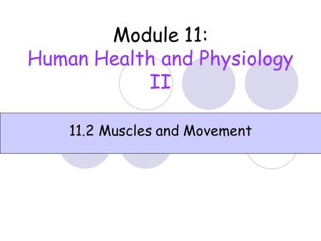 Module 11: Human Health and Physiology II 11.2 Muscles and Movement.