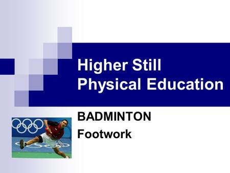 Higher Still Physical Education BADMINTON Footwork.