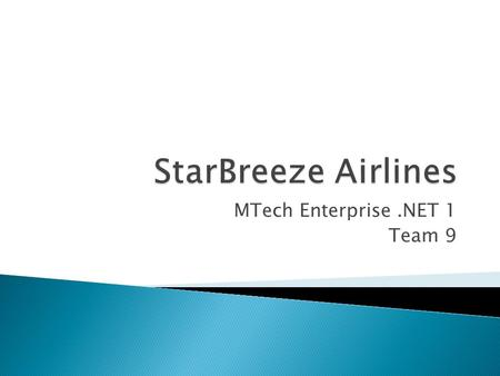 MTech Enterprise.NET 1 Team 9. ModulesDescription Customer RegistrationExternal customer registration Booking ManagementFlight booking transaction Aircraft.