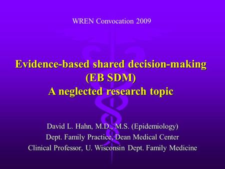 Evidence-based shared decision-making (EB SDM) A neglected research topic David L. Hahn, M.D., M.S. (Epidemiology) Dept. Family Practice, Dean Medical.