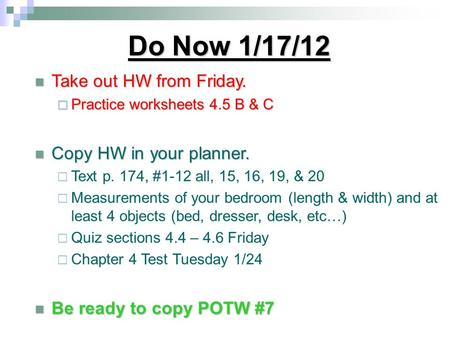 Do Now 1/17/12 Take out HW from Friday. Take out HW from Friday.  Practice worksheets 4.5 B & C Copy HW in your planner. Copy HW in your planner.  
