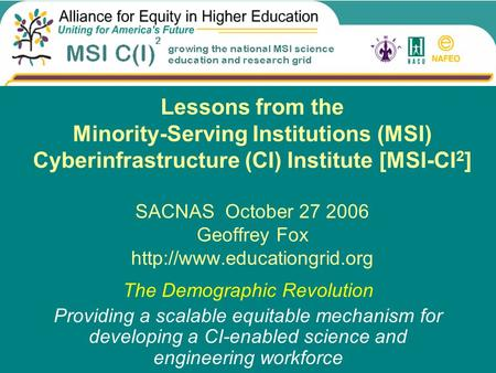 Lessons from the Minority-Serving Institutions (MSI) Cyberinfrastructure (CI) Institute [MSI-CI 2 ] SACNAS October 27 2006 Geoffrey Fox