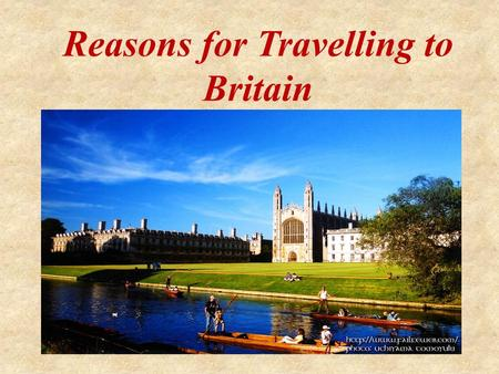 Reasons for Travelling to Britain. To do sightseeing To meet people To visit new places To visit museums To take part in festivals To get education To.