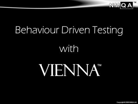 TM Copyright © 2009 NMQA Ltd. Behaviour Driven Testing with.